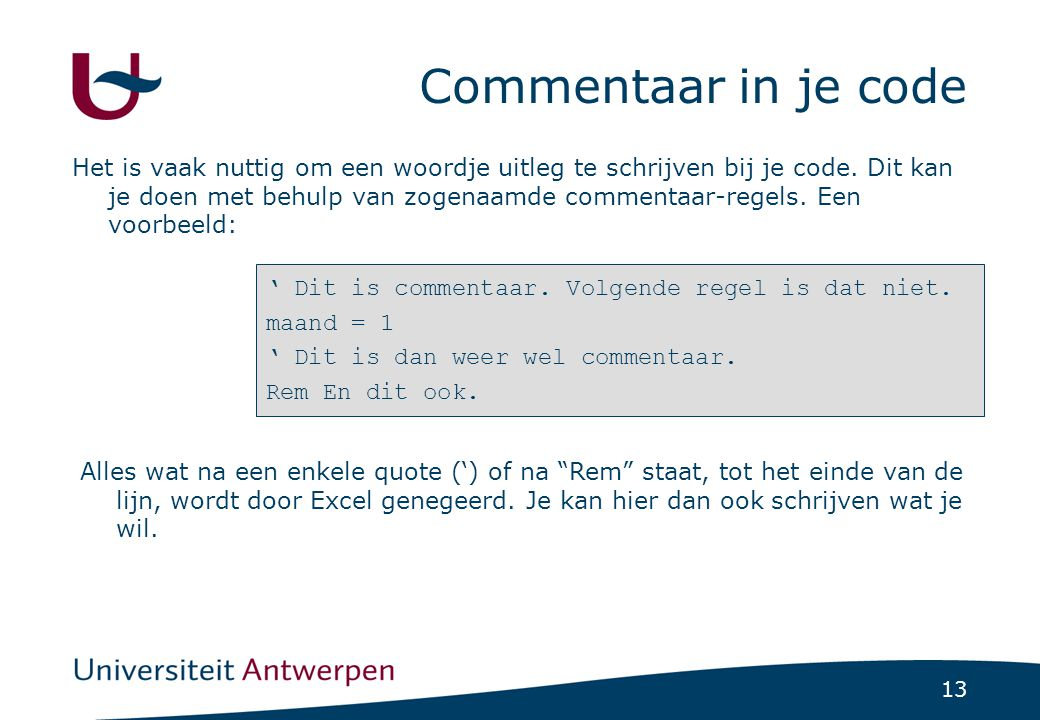 13 Commentaar in je code ' Dit is commentaar. Volgende regel is dat niet.