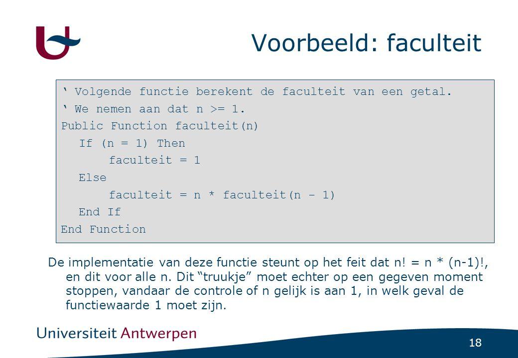 18 Voorbeeld: faculteit ' Volgende functie berekent de faculteit van een getal.