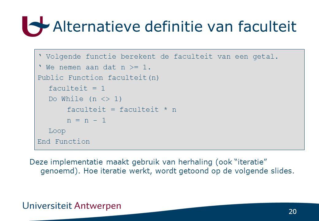 20 Alternatieve definitie van faculteit ' Volgende functie berekent de faculteit van een getal.