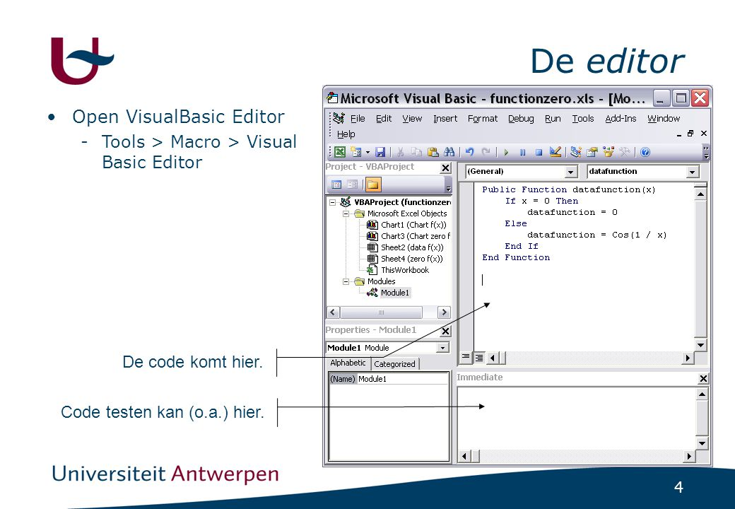 4 De editor Open VisualBasic Editor -Tools > Macro > Visual Basic Editor De code komt hier.