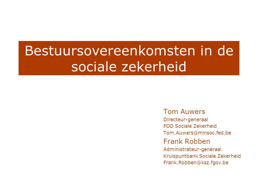 Bestuursovereenkomsten in de sociale zekerheid Tom Auwers Directeur-generaal FOD Sociale Zekerheid Tom.Auwers@minsoc.fed.be Frank Robben Administrateu