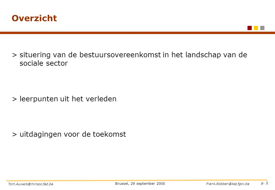 p. 2 Brussel, 29 september 2005 Tom.Auwers@minsoc.fed.be Frank.Robben@ksz.fgov.be Overzicht >situering van de bestuursovereenkomst in het landschap va