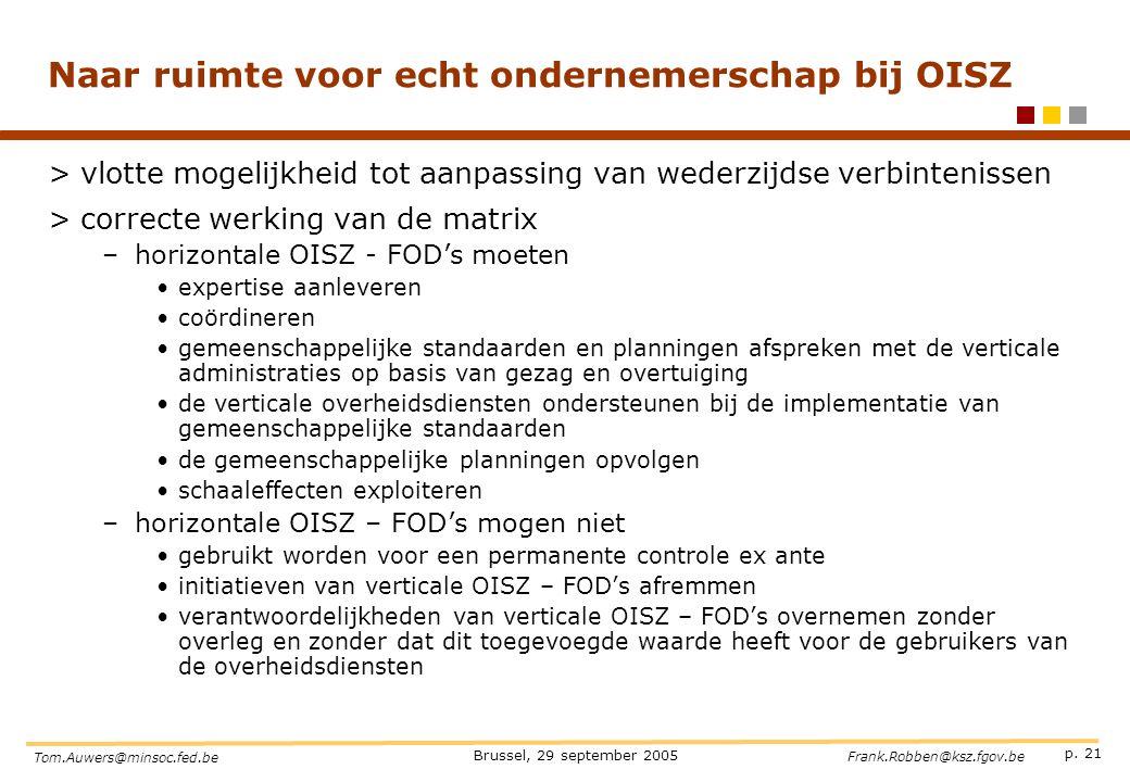 p. 21 Brussel, 29 september 2005 Tom.Auwers@minsoc.fed.be Frank.Robben@ksz.fgov.be Naar ruimte voor echt ondernemerschap bij OISZ >vlotte mogelijkheid