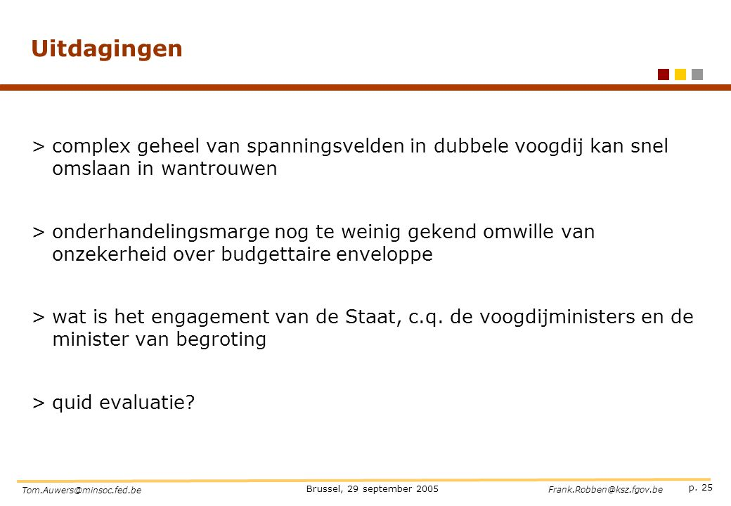 p. 25 Brussel, 29 september 2005 Tom.Auwers@minsoc.fed.be Frank.Robben@ksz.fgov.be Uitdagingen >complex geheel van spanningsvelden in dubbele voogdij