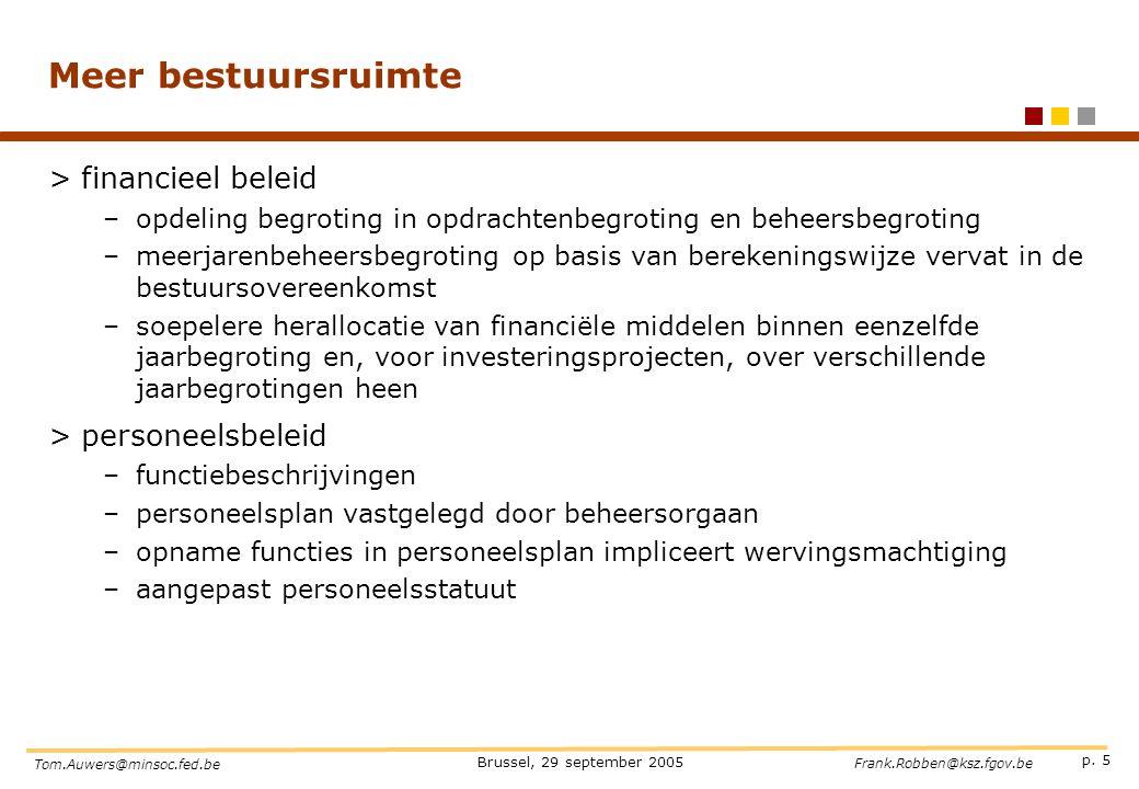 p. 5 Brussel, 29 september 2005 Tom.Auwers@minsoc.fed.be Frank.Robben@ksz.fgov.be Meer bestuursruimte >financieel beleid –opdeling begroting in opdrac