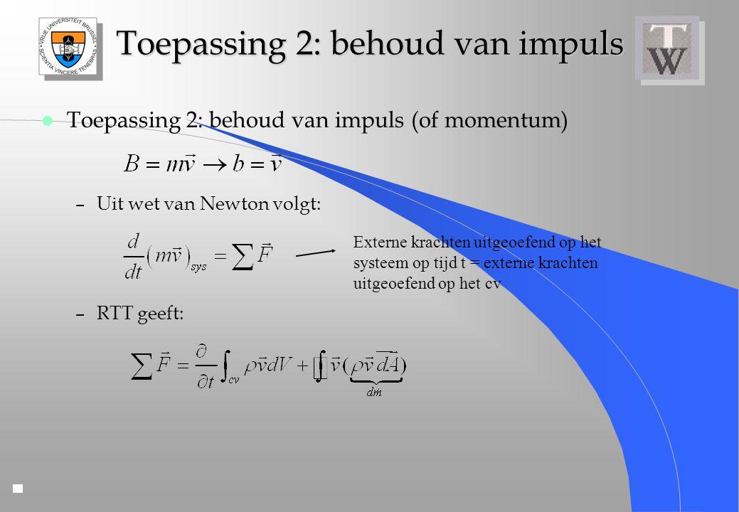 Toepassing 2: behoud van impuls l Toepassing 2: behoud van impuls (of momentum) –Uit wet van Newton volgt: –RTT geeft: Externe krachten uitgeoefend op