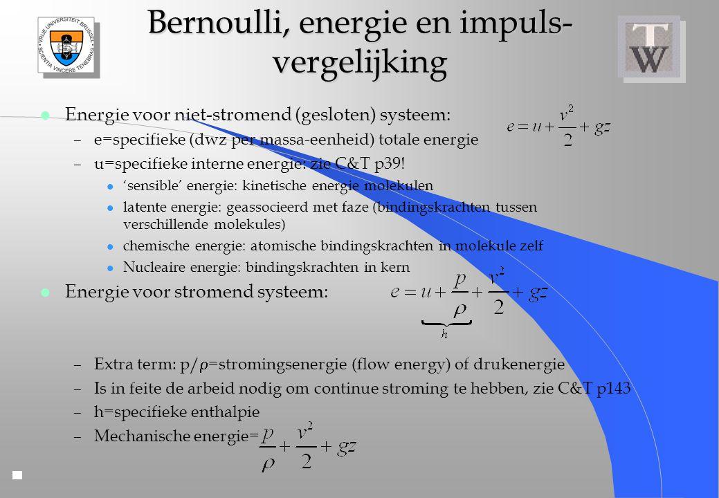 Bernoulli, energie en impuls- vergelijking l Energie voor niet-stromend (gesloten) systeem: –e=specifieke (dwz per massa-eenheid) totale energie –u=sp