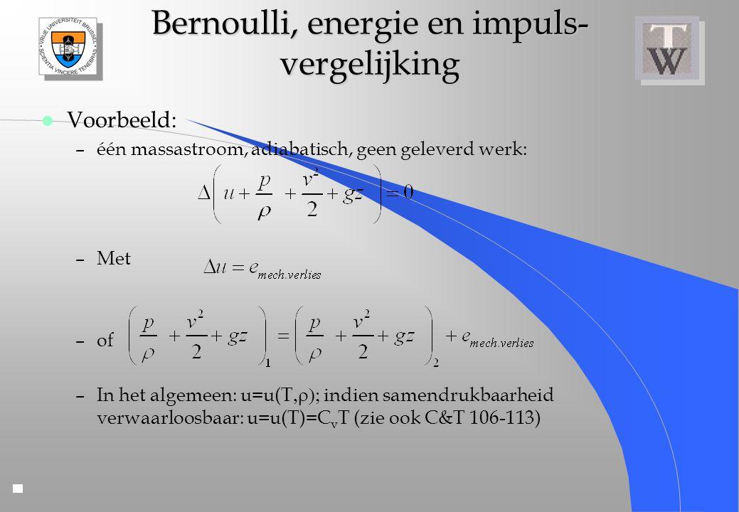 Bernoulli, energie en impuls- vergelijking l Voorbeeld: –één massastroom, adiabatisch, geen geleverd werk: –Met –of –In het algemeen: u=u(T  indi