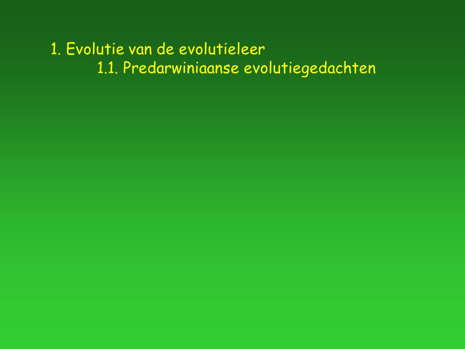 1. Evolutie van de evolutieleer 1.1. Predarwiniaanse evolutiegedachten