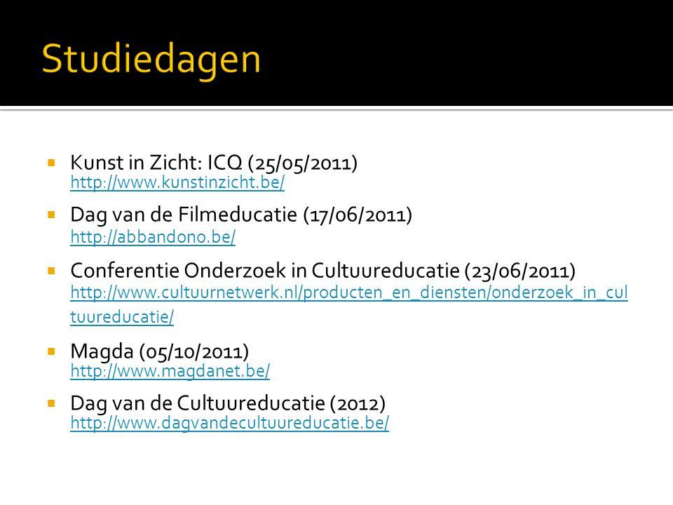  Kunst in Zicht: ICQ (25/05/2011) http://www.kunstinzicht.be/  Dag van de Filmeducatie (17/06/2011) http://abbandono.be/  Conferentie Onderzoek in Cultuureducatie (23/06/2011) http://www.cultuurnetwerk.nl/producten_en_diensten/onderzoek_in_cul tuureducatie/  Magda (05/10/2011) http://www.magdanet.be/  Dag van de Cultuureducatie (2012) http://www.dagvandecultuureducatie.be/