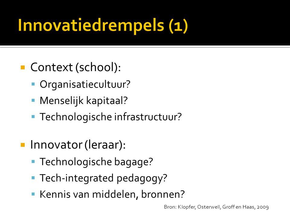  Context (school):  Organisatiecultuur?  Menselijk kapitaal?  Technologische infrastructuur?  Innovator (leraar):  Technologische bagage?  Tech