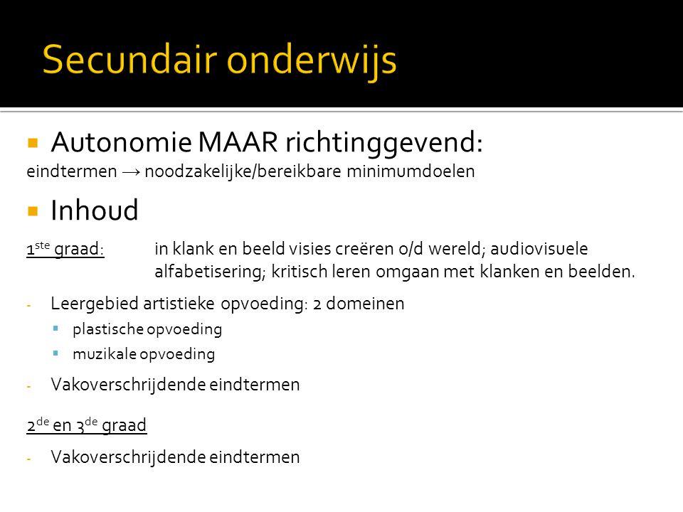  Autonomie MAAR richtinggevend: eindtermen → noodzakelijke/bereikbare minimumdoelen  Inhoud 1 ste graad: in klank en beeld visies creëren o/d wereld
