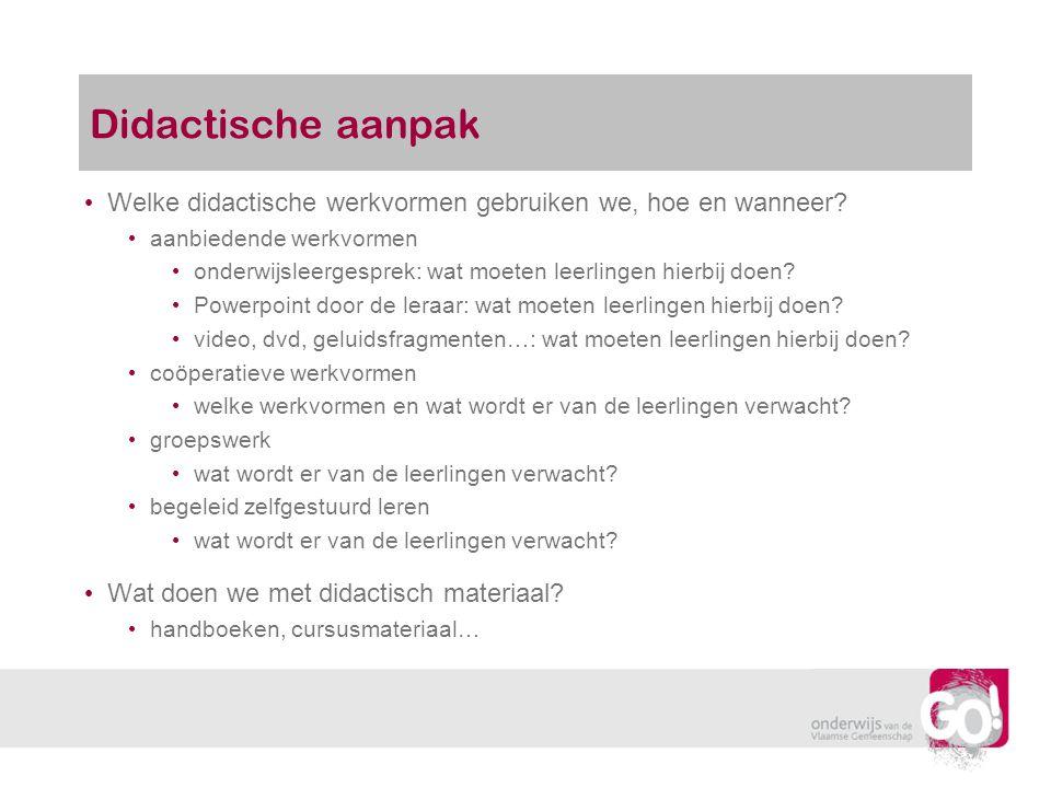 Didactische aanpak Welke didactische werkvormen gebruiken we, hoe en wanneer? aanbiedende werkvormen onderwijsleergesprek: wat moeten leerlingen hierb