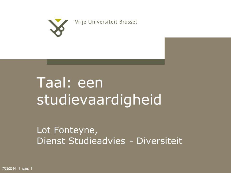7/23/2014 | pag. 1 Taal: een studievaardigheid Lot Fonteyne, Dienst Studieadvies - Diversiteit
