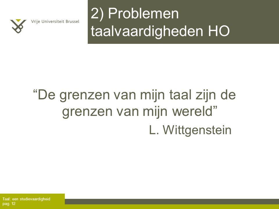 """2) Problemen taalvaardigheden HO Taal: een studievaardigheid pag. 12 """"De grenzen van mijn taal zijn de grenzen van mijn wereld"""" L. Wittgenstein"""