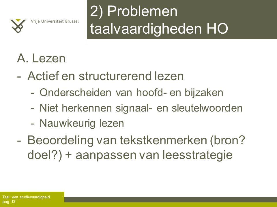 2) Problemen taalvaardigheden HO A. Lezen -Actief en structurerend lezen -Onderscheiden van hoofd- en bijzaken -Niet herkennen signaal- en sleutelwoor
