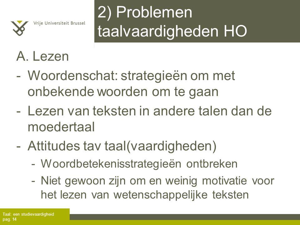 2) Problemen taalvaardigheden HO A. Lezen -Woordenschat: strategieën om met onbekende woorden om te gaan -Lezen van teksten in andere talen dan de moe