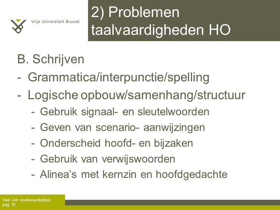 2) Problemen taalvaardigheden HO B. Schrijven -Grammatica/interpunctie/spelling -Logische opbouw/samenhang/structuur -Gebruik signaal- en sleutelwoord