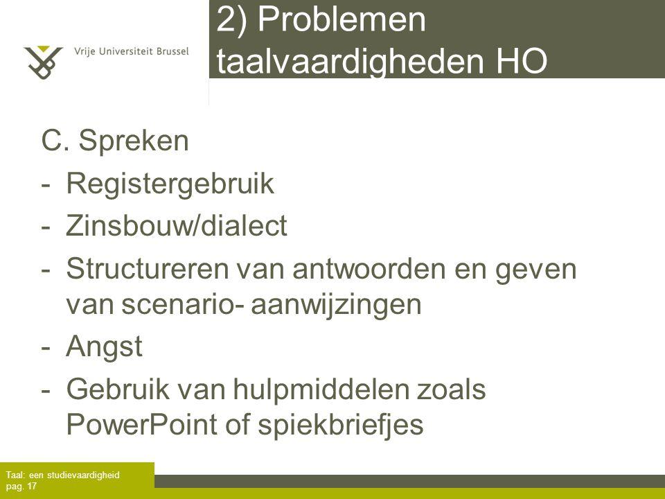 2) Problemen taalvaardigheden HO C. Spreken -Registergebruik -Zinsbouw/dialect -Structureren van antwoorden en geven van scenario- aanwijzingen -Angst