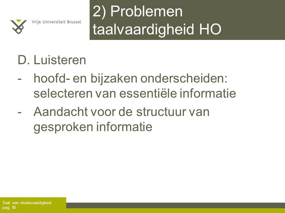 2) Problemen taalvaardigheid HO D. Luisteren -hoofd- en bijzaken onderscheiden: selecteren van essentiële informatie -Aandacht voor de structuur van g