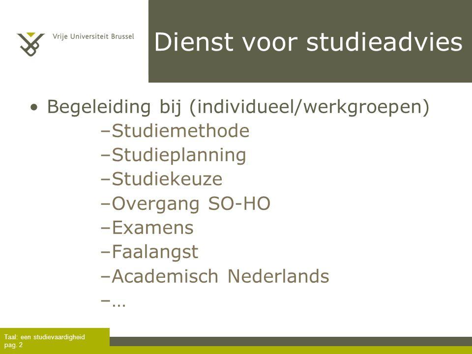 Taal: een studievaardigheid pag. 2 Dienst voor studieadvies Begeleiding bij (individueel/werkgroepen) –Studiemethode –Studieplanning –Studiekeuze –Ove