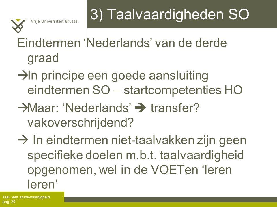 Eindtermen 'Nederlands' van de derde graad  In principe een goede aansluiting eindtermen SO – startcompetenties HO  Maar: 'Nederlands'  transfer? v