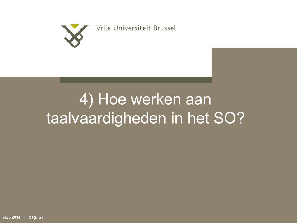 7/23/2014 | pag. 21 4) Hoe werken aan taalvaardigheden in het SO?