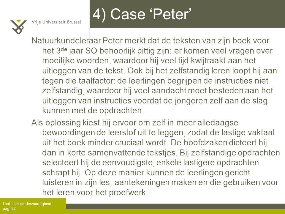 4) Case 'Peter' Taal: een studievaardigheid pag. 22 Natuurkundeleraar Peter merkt dat de teksten van zijn boek voor het 3 de jaar SO behoorlijk pittig