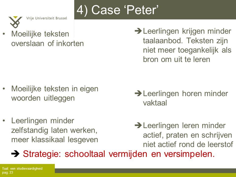 4) Case 'Peter' Taal: een studievaardigheid pag. 23 Moeilijke teksten overslaan of inkorten Moeilijke teksten in eigen woorden uitleggen Leerlingen mi