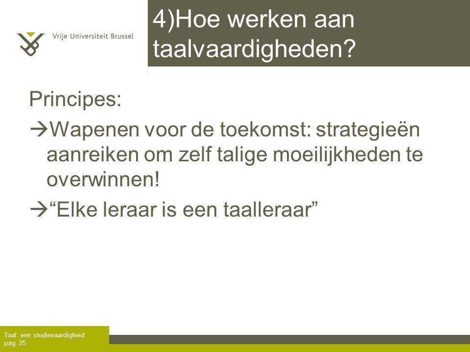 """4)Hoe werken aan taalvaardigheden? Principes:  Wapenen voor de toekomst: strategieën aanreiken om zelf talige moeilijkheden te overwinnen!  """"Elke le"""