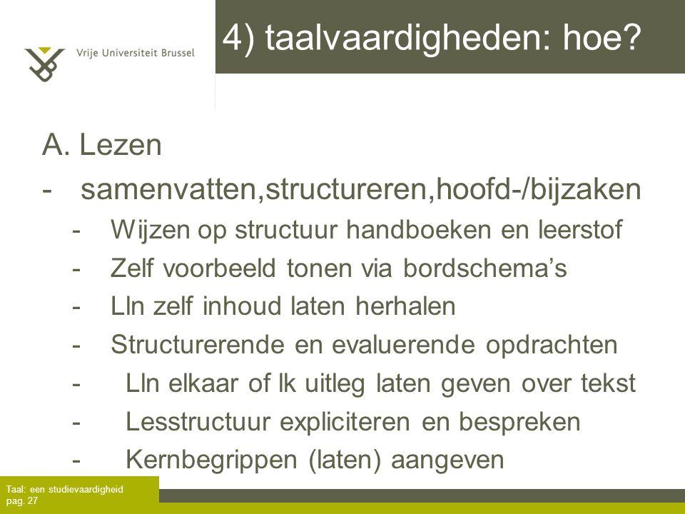 4) taalvaardigheden: hoe? A. Lezen -samenvatten,structureren,hoofd-/bijzaken -Wijzen op structuur handboeken en leerstof -Zelf voorbeeld tonen via bor