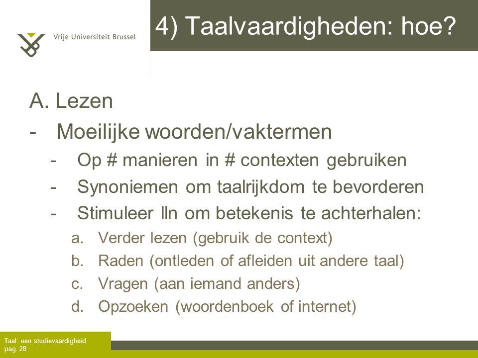 4) Taalvaardigheden: hoe? A. Lezen -Moeilijke woorden/vaktermen -Op # manieren in # contexten gebruiken -Synoniemen om taalrijkdom te bevorderen -Stim