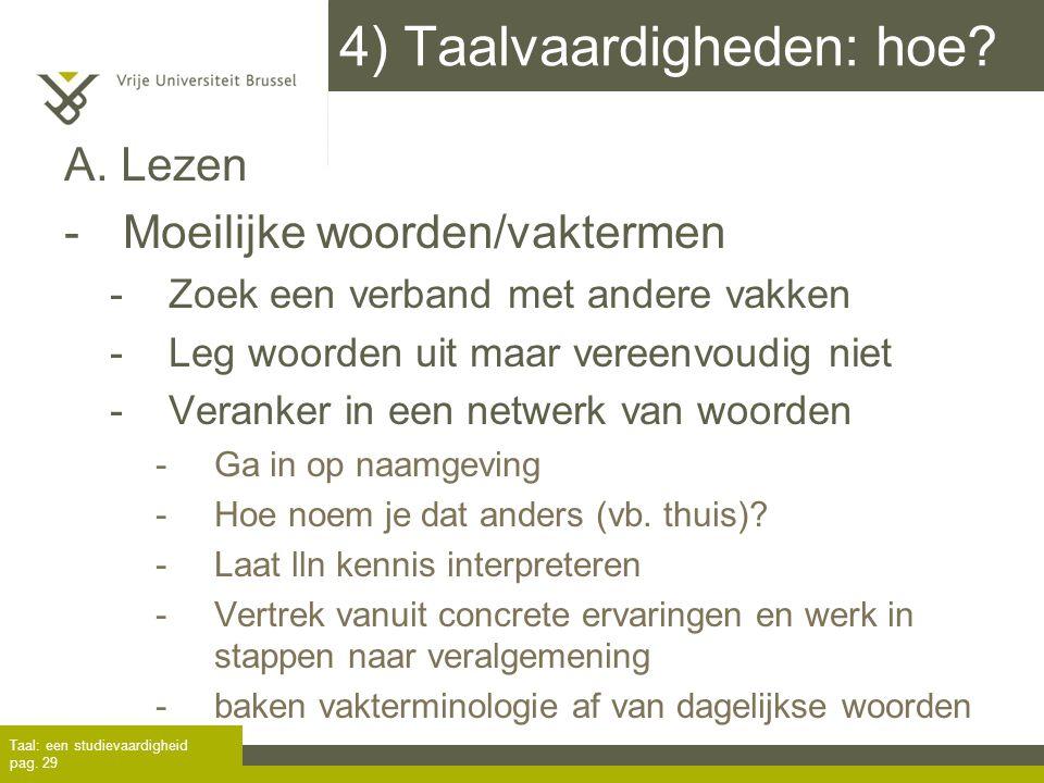4) Taalvaardigheden: hoe? A. Lezen -Moeilijke woorden/vaktermen -Zoek een verband met andere vakken -Leg woorden uit maar vereenvoudig niet -Veranker