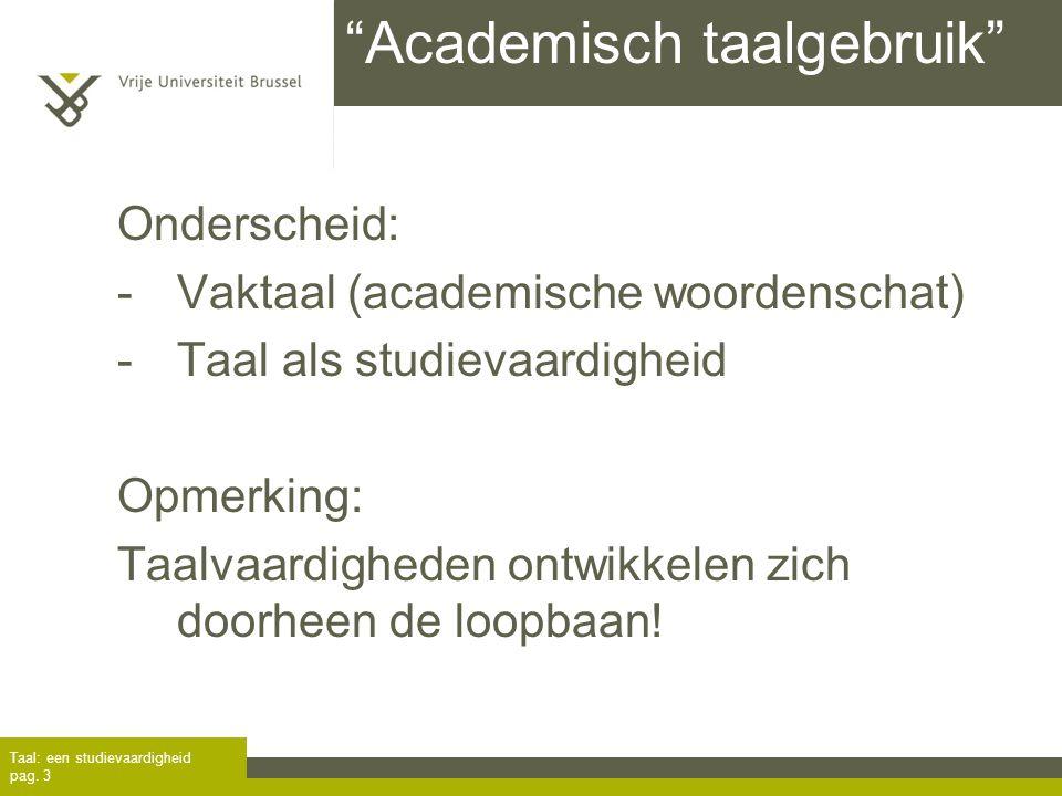 """""""Academisch taalgebruik"""" Taal: een studievaardigheid pag. 3 Onderscheid: -Vaktaal (academische woordenschat) -Taal als studievaardigheid Opmerking: Ta"""