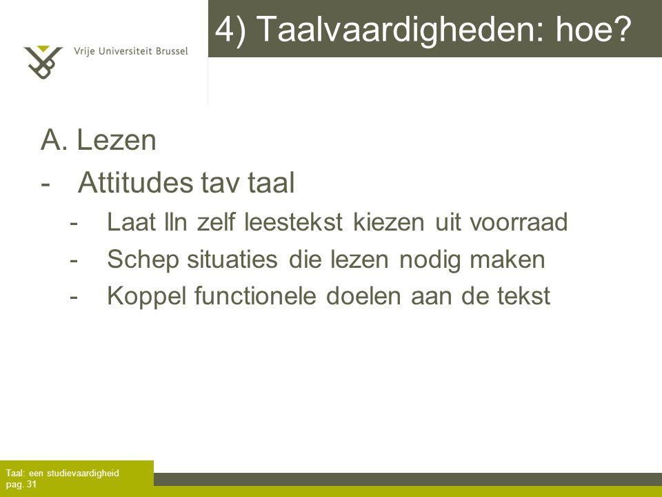 4) Taalvaardigheden: hoe? A. Lezen -Attitudes tav taal -Laat lln zelf leestekst kiezen uit voorraad -Schep situaties die lezen nodig maken -Koppel fun