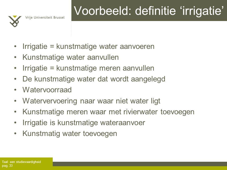 Voorbeeld: definitie 'irrigatie' Irrigatie = kunstmatige water aanvoeren Kunstmatige water aanvullen Irrigatie = kunstmatige meren aanvullen De kunstm