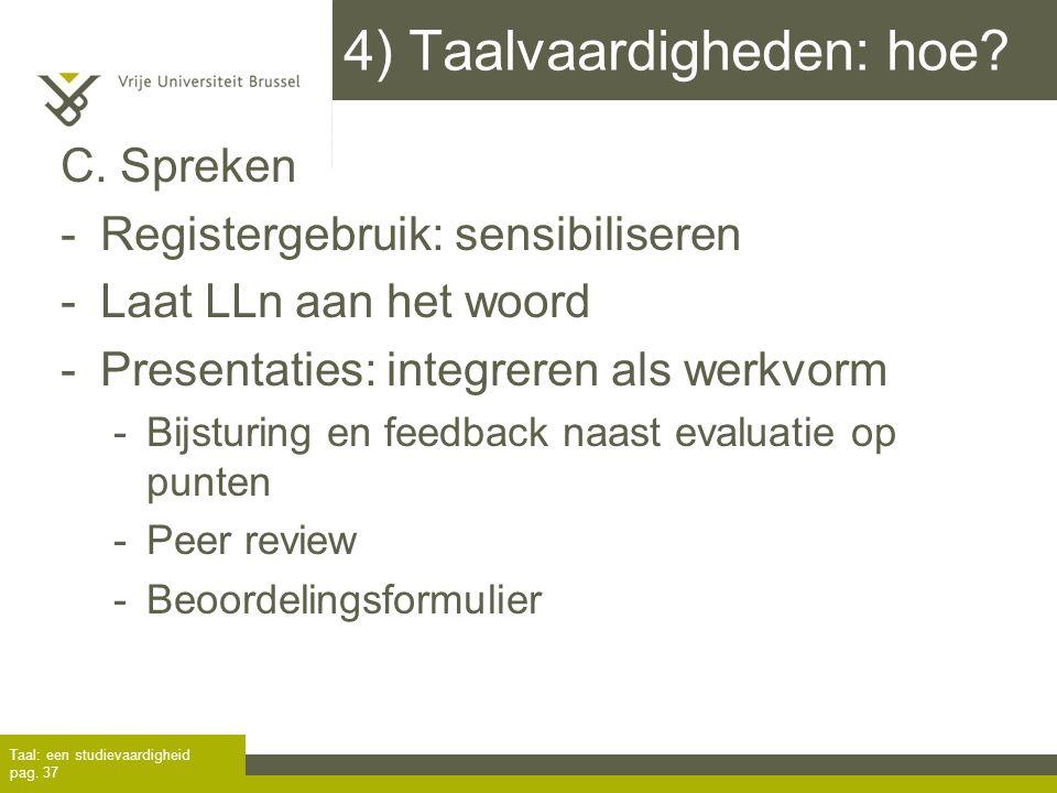 4) Taalvaardigheden: hoe? C. Spreken -Registergebruik: sensibiliseren -Laat LLn aan het woord -Presentaties: integreren als werkvorm -Bijsturing en fe