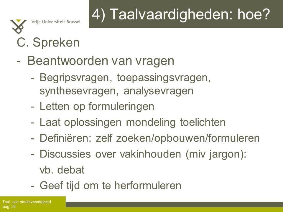 4) Taalvaardigheden: hoe? C. Spreken -Beantwoorden van vragen -Begripsvragen, toepassingsvragen, synthesevragen, analysevragen -Letten op formuleringe
