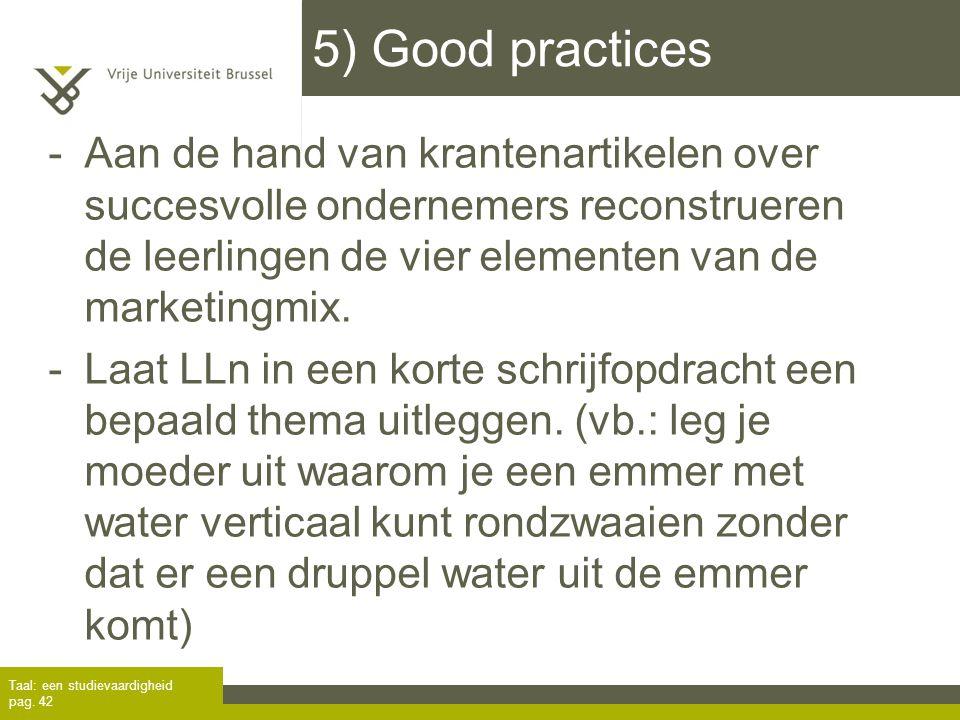 5) Good practices -Aan de hand van krantenartikelen over succesvolle ondernemers reconstrueren de leerlingen de vier elementen van de marketingmix. -L
