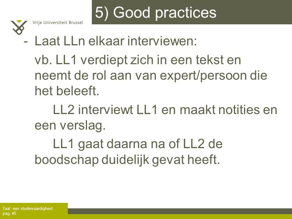 5) Good practices -Laat LLn elkaar interviewen: vb. LL1 verdiept zich in een tekst en neemt de rol aan van expert/persoon die het beleeft. LL2 intervi