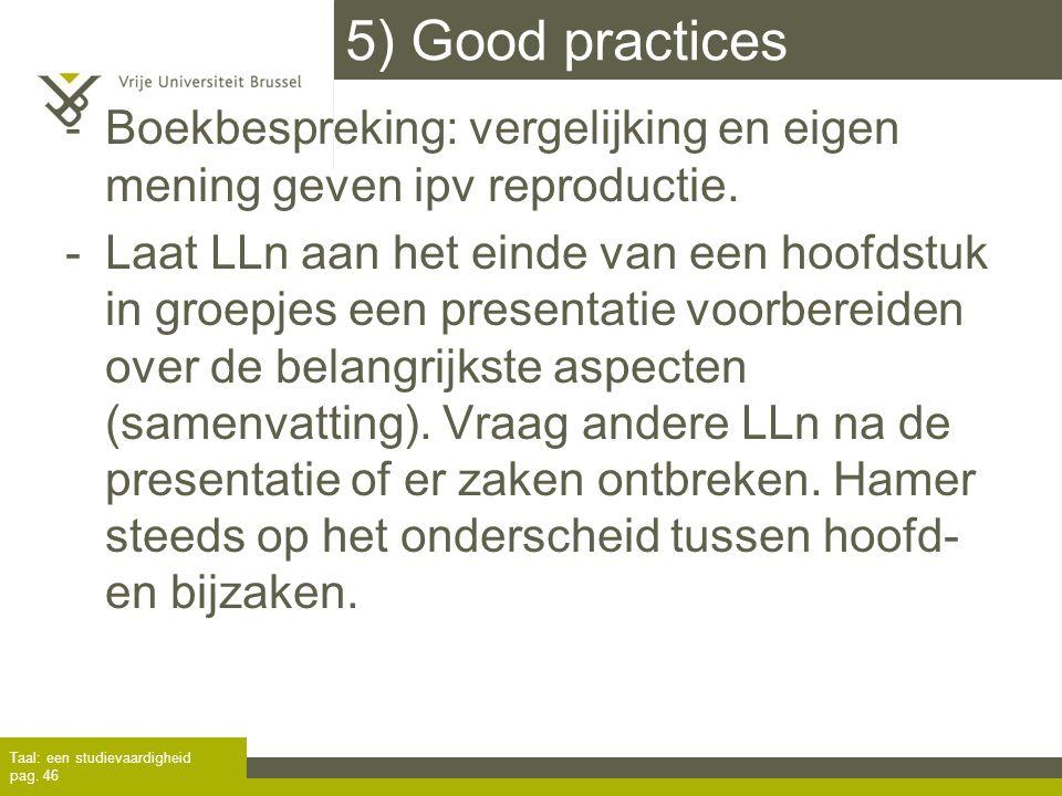 5) Good practices -Boekbespreking: vergelijking en eigen mening geven ipv reproductie. -Laat LLn aan het einde van een hoofdstuk in groepjes een prese