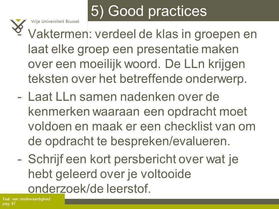 5) Good practices -Vaktermen: verdeel de klas in groepen en laat elke groep een presentatie maken over een moeilijk woord. De LLn krijgen teksten over
