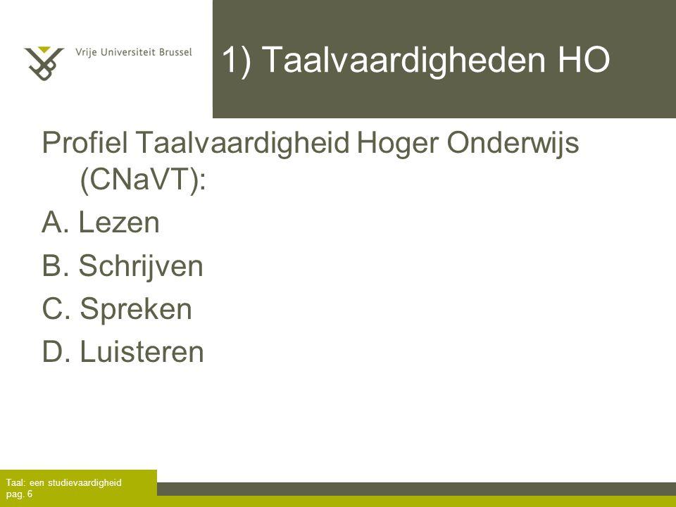 1) Taalvaardigheden HO Profiel Taalvaardigheid Hoger Onderwijs (CNaVT): A. Lezen B. Schrijven C. Spreken D. Luisteren Taal: een studievaardigheid pag.