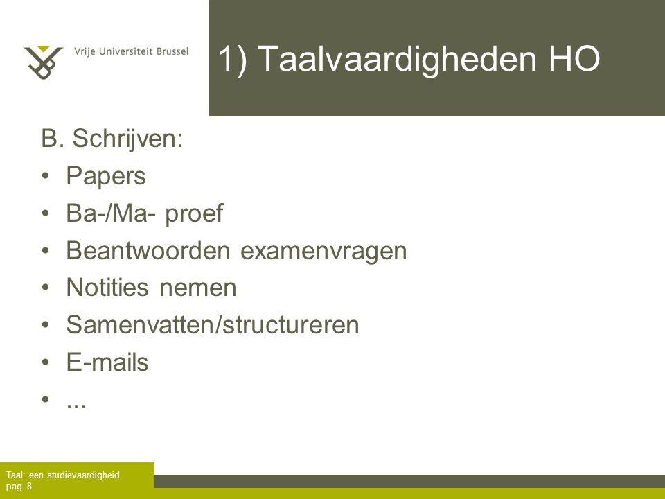 1) Taalvaardigheden HO B. Schrijven: Papers Ba-/Ma- proef Beantwoorden examenvragen Notities nemen Samenvatten/structureren E-mails... Taal: een studi
