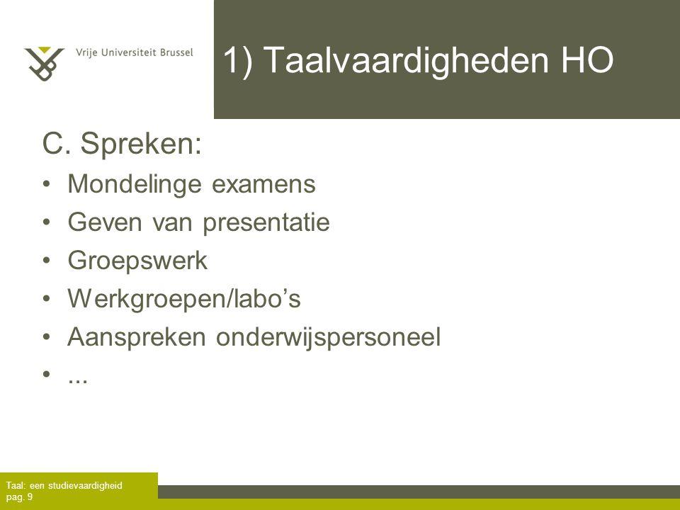 1) Taalvaardigheden HO C. Spreken: Mondelinge examens Geven van presentatie Groepswerk Werkgroepen/labo's Aanspreken onderwijspersoneel... Taal: een s