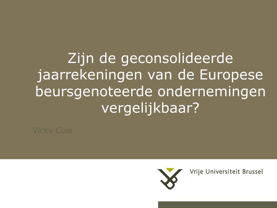 23-7-20141 Zijn de geconsolideerde jaarrekeningen van de Europese beursgenoteerde ondernemingen vergelijkbaar? Vicky Cole