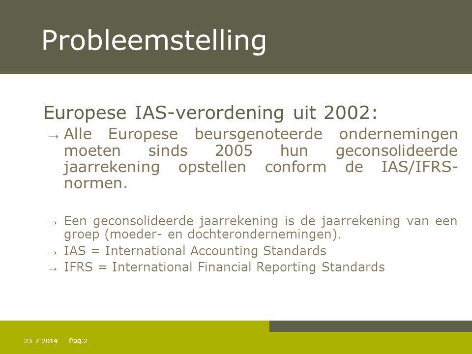 Pag. 23-7-20142 Probleemstelling Europese IAS-verordening uit 2002: → Alle Europese beursgenoteerde ondernemingen moeten sinds 2005 hun geconsolideerd