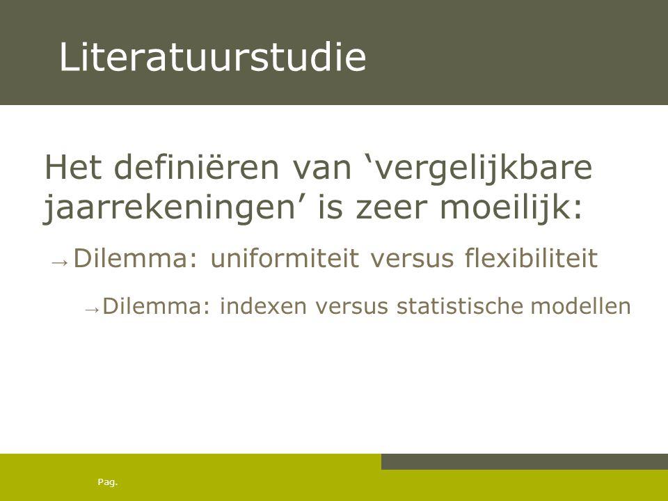 Pag. Literatuurstudie Het definiëren van 'vergelijkbare jaarrekeningen' is zeer moeilijk: → Dilemma: uniformiteit versus flexibiliteit → Dilemma: inde