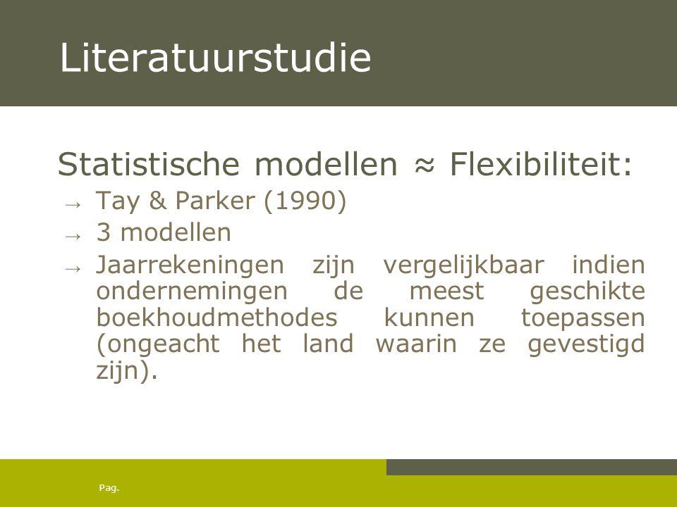 Pag. Literatuurstudie Statistische modellen ≈ Flexibiliteit: → Tay & Parker (1990) → 3 modellen → Jaarrekeningen zijn vergelijkbaar indien onderneming