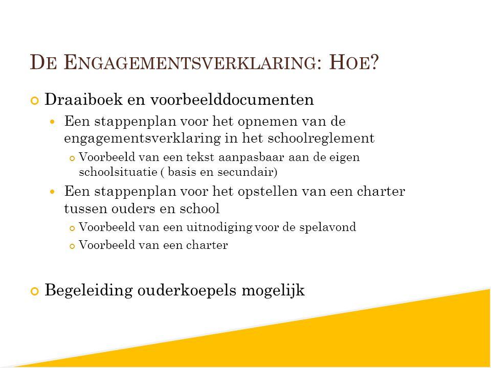 D E E NGAGEMENTSVERKLARING : H OE ? Draaiboek en voorbeelddocumenten Een stappenplan voor het opnemen van de engagementsverklaring in het schoolreglem
